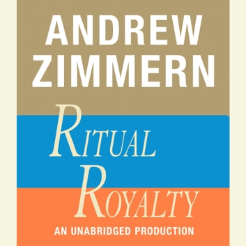 Andrew Zimmern, Ritual Royalty - Chapter 19 from THE BIZARRE TRUTH audiobook by Andrew Zimmern