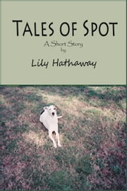 Tales of Spot ebook by Lily Hathaway
