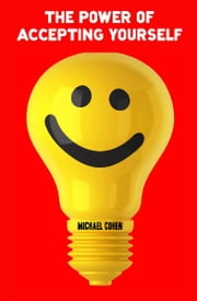 Power of Accepting Yourself - How to feel better about who you are ebook by Michael Cohen