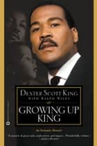 Growing Up King ebook by Ralph Wiley,Dexter Scott King