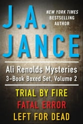 J.A. Jance's Ali Reynolds Mysteries 3-Book Boxed Set, Volume 2 - Trial by Fire, Fatal Error, Left for Dead ebook by J.A. Jance