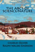 The ABC's of Science/Nature ebook by Charles Oliver, Ralph Waldo Emerson