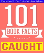 Caught - 101 Amazing Facts You Didn't Know - GWhizBooks.com ebook by G Whiz