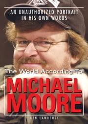 The World According to Michael Moore - A Portrait in His Own Words ebook by Ken Lawrence