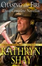 Chasing the Fire (Backdraft, Fully Involved, Flashover) ebook by Kathryn Shay