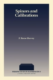 Spinors and Calibrations ebook by Harvey, F. Reese