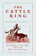 The Cattle King ebook by Edward F. Treadwell