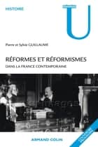 Réformes et réformismes dans la France contemporaine ebook by Pierre Guillaume, Sylvie Guillaume
