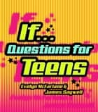 If... - Questions for Teens ebook by Evelyn McFarlane, James Saywell