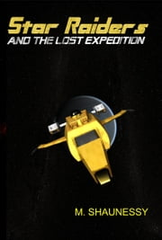 Star Raiders and the Lost Expedition 2nd Edition ebook by M. Shaunessy