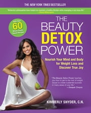 The Beauty Detox Power - Nourish Your Mind and Body for Weight Loss and Discover True Joy ebook by Kimberly Snyder