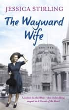 The Wayward Wife - The Hooper Family Saga Book Two ebook by Jessica Stirling