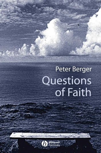 Questions of Faith - A Skeptical Affirmation of Christianity ebook by Peter Berger