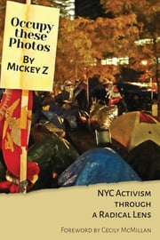 Occupy These Photos - NYC Activism Through a Radical Lens ebook by Mickey Z.,Cecily McMillan