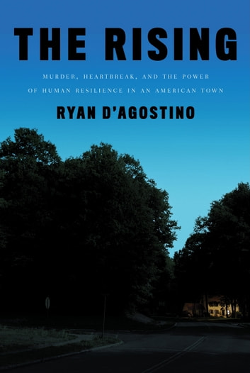 The Rising - Murder, Heartbreak, and the Power of Human Resilience in an American Town ekitaplar by Ryan D'Agostino