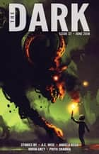The Dark Issue 37 - The Dark, #37 eBook by A.C. Wise, Angela Rega, Orrin Grey,...