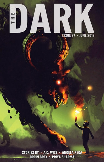 The Dark Issue 37 - The Dark, #37 ebook by A.C. Wise,Angela Rega,Orrin Grey,Priya Sharma