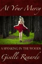 At Your Mercy: A Spanking in the Woods ebook by Giselle Renarde