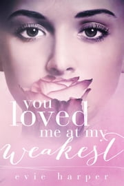 You Loved Me at My Weakest - You Loved Me, #2 ebook by Evie Harper