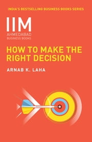 How to Make the Right Decision ebook by Arnab K Laha