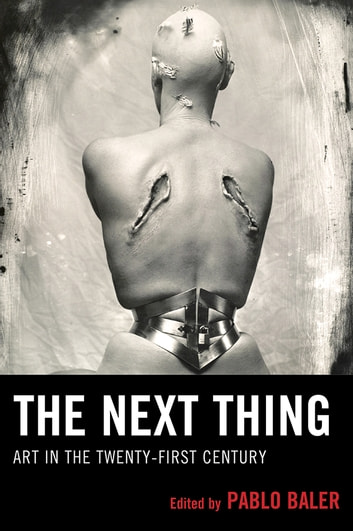 The Next Thing - Art in the Twenty-first Century ebook by Pablo Baler
