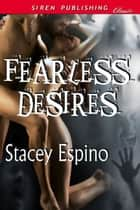 Fearless Desires ebook by Stacey Espino