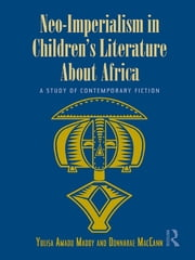 Neo-Imperialism in Children's Literature About Africa - A Study of Contemporary Fiction ebook by Yulisa Amadu Maddy,Donnarae MacCann
