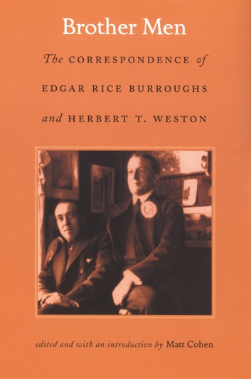 Brother Men - The Correspondence of Edgar Rice Burroughs and Herbert T. Weston ebook by Edgar Rice Burroughs,Herbert T. Weston
