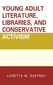 Young Adult Literature, Libraries, and Conservative Activism ebook by Kobo.Web.Store.Products.Fields.ContributorFieldViewModel