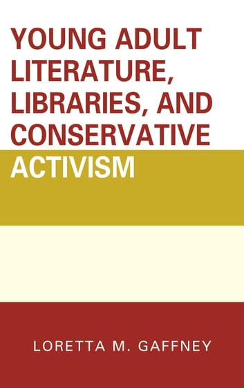 Young Adult Literature, Libraries, and Conservative Activism ebook by Loretta M. Gaffney