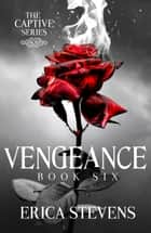 Vengeance (The Captive Series, Book 6) ebook by Erica Stevens