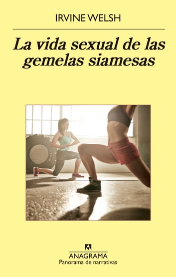La vida sexual de las gemelas siamesas ebook by Irvine Welsh