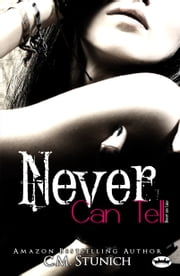 Never Can Tell - A New Adult Romance eBook by C.M. Stunich