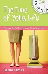 The Time of Your Life: Finding God's Rest in Your Busy Schedule ebook by Susie Davis