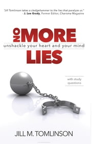 No More Lies - Unshackle Your Heart and Your Mind ebook by Jill Tomlinson
