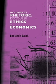McCloskey's Rhetoric - Discourse Ethics in Economics ebook by Benjamin Balak
