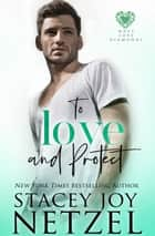 To Love and Protect ebook by Stacey Joy Netzel