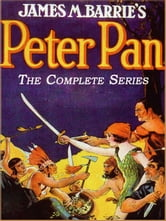 The Complete Adventures of Peter Pan (Illustrated and Free Audiobook Link) ebook by J. M. Barrie