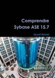 Comprendre Sybase ASE 15.7 eBook by Lionel Bolnet