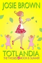Totlandia: Book 8 - The Twosies - Summer ebook by Josie Brown