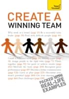 Create a Winning Team - A practical guide to successful team leadership ebook by Kevin Benfield