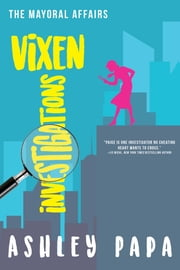 Vixen Investigations - The Mayoral Affairs ebook by Ashley Papa