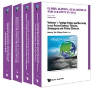 Globalization, Development and Security in Asia - Volume 1: Foreign Policy and Security in an Asian Century: Threats, Strategies and Policy ChoicesVolume 2: Trade, Investment and Economic IntegrationVolume 3: The Political Economy of EnergyVolume 4: Environment and Sustainable Development in Asia ebook by Zhiqun Zhu, Benny Cheng Guan Teh, Sarah Y Tong;Jie Li;Chi-Jen Yang;Jieli Li