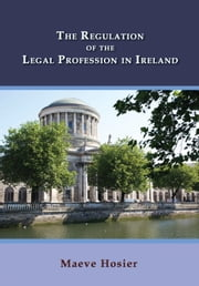 The Regulation of the Legal Profession in Ireland ebook by Maeve Hosier