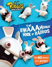 The Bwaaahsome Book of Rabbids - Hijinks and Activities with Everyone's Favorite Mischief-Makers ebook by Cordelia Evans,Style Guide