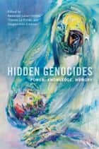 Hidden Genocides - Power, Knowledge, Memory ebook by Thomas La Pointe, Douglas Irvin-Erickson, A. Dirk Moses,...