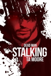 Dead Man Stalking ebook by TA Moore