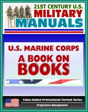 21st Century U.S. Military Manuals: U.S. Marine Corps (USMC) A Book on Books - Professional Reading Lists, Read to Lead in Today's Corps (Value-Added Professional Format Series) ebook by Progressive Management