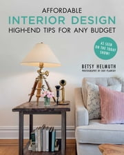 Affordable Interior Design - High-End Tips for Any Budget ebook by Betsy Helmuth, Dov Plawsky