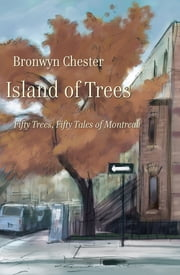 Island of Trees - 50 Trees, 50 Tales of Montreal ebook by Bronwyn Chester,Jean-Luc Trudel